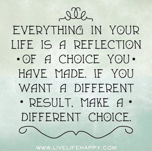 everything-in-your-life-is-a-reflection-of-a-choice-you-have-made-quote.jpg