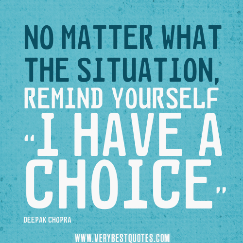 "No-matter-what-the-situation-remind-yourself-""I-have-a-choice."".jpg"